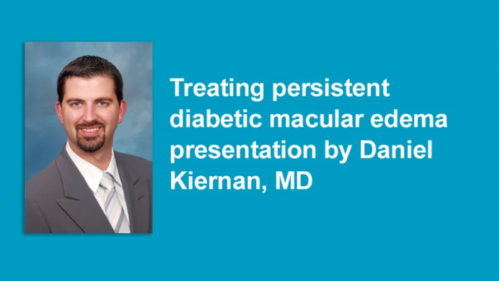 Treating persistent diabetic macular edema presentation by Daniel Kiernan, MD - video thumbnail